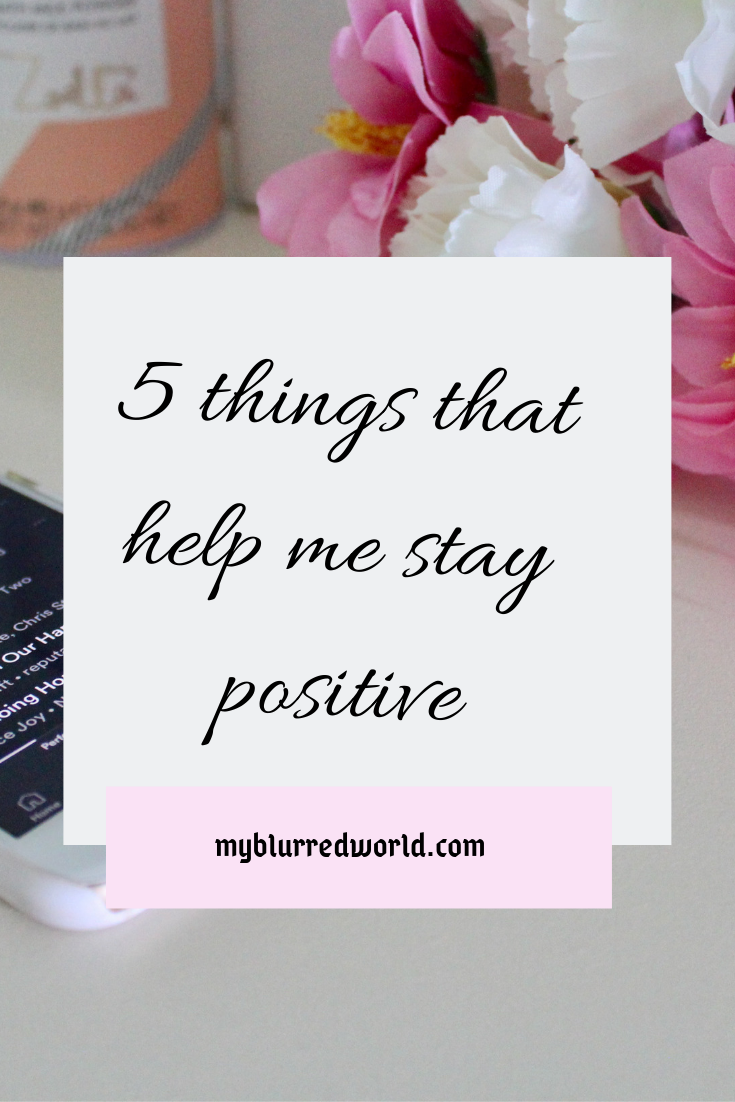 5 things that help me to stay positive